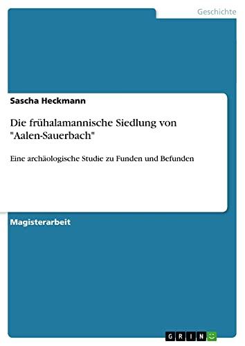 """Die frühalamannische Siedlung von """"Aalen-Sauerbach"""": Sascha Heckmann"""