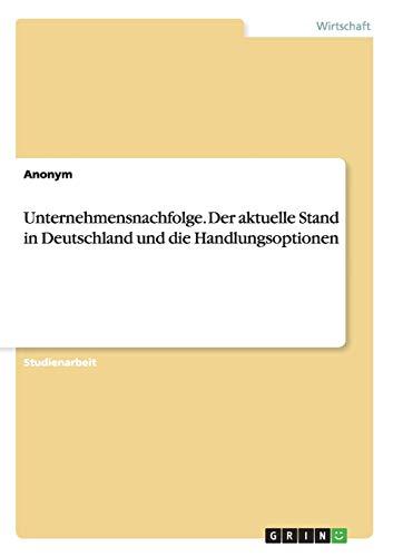 9783656837824: Unternehmensnachfolge. Der aktuelle Stand in Deutschland und die Handlungsoptionen