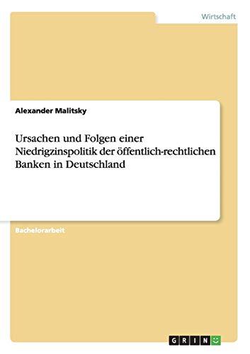 9783656838180: Ursachen und Folgen einer Niedrigzinspolitik der öffentlich-rechtlichen Banken in Deutschland