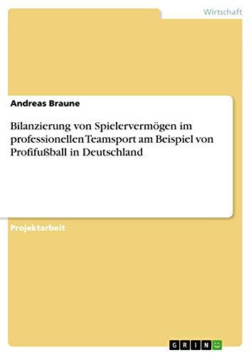 9783656838739: Bilanzierung von Spielerverm�gen im professionellen Teamsport am Beispiel von Profifu�ball in Deutschland