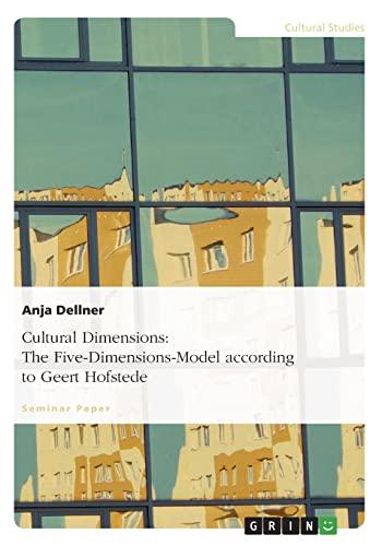 Cultural Dimensions: The Five-Dimensions-Model according to Geert: Dellner, Anja