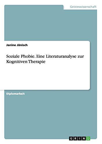 Soziale Phobie. Eine Literaturanalyse zur Kognitiven Therapie: Janine J�nisch