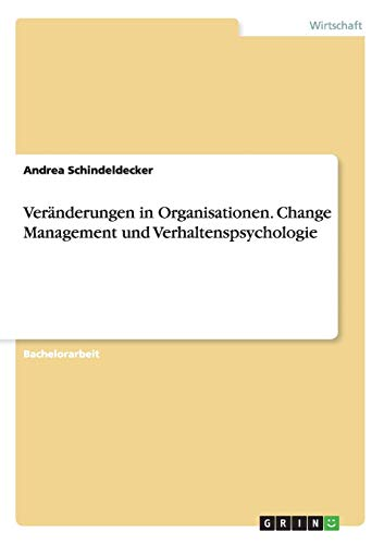 Veränderungen in Organisationen. Change Management und Verhaltenspsychologie: Andrea ...