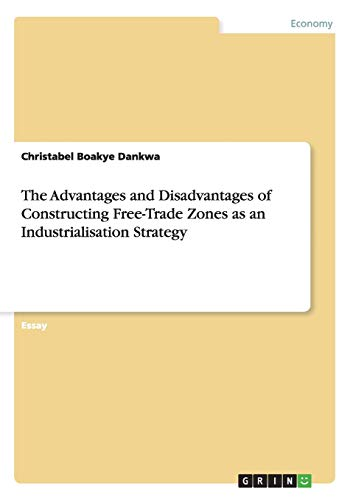 9783656846062: The Advantages and Disadvantages of Constructing Free-Trade Zones as an Industrialisation Strategy
