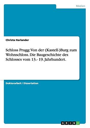 Schloss Prugg: Von der (Kastell-)Burg zum Wohnschloss. Die Baugeschichte des Schlosses vom 13.- 19....