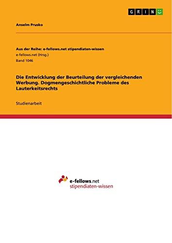 9783656847885: Die Entwicklung der Beurteilung der vergleichenden Werbung. Dogmengeschichtliche Probleme des Lauterkeitsrechts (German Edition)