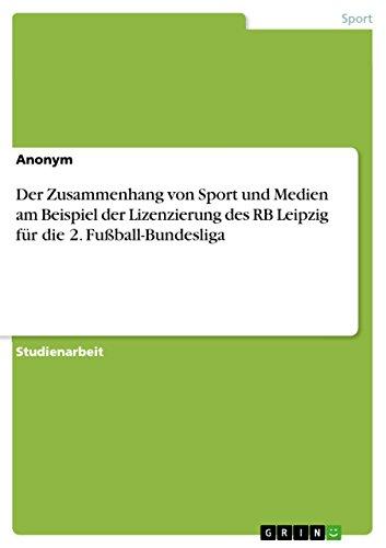 9783656848165: Der Zusammenhang von Sport und Medien am Beispiel der Lizenzierung des RB Leipzig für die 2. Fußball-Bundesliga