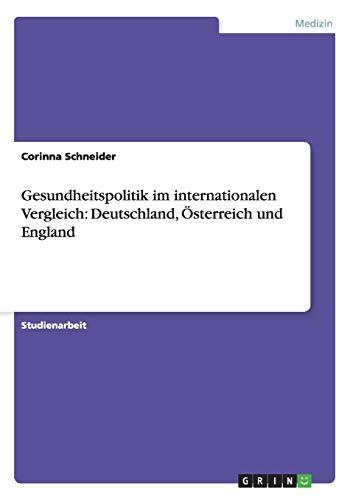9783656849223: Gesundheitspolitik im internationalen Vergleich: Deutschland, Österreich und England (German Edition)