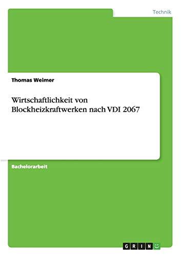 Wirtschaftlichkeit von Blockheizkraftwerken nach VDI 2067 (German Edition): Thomas Weimer