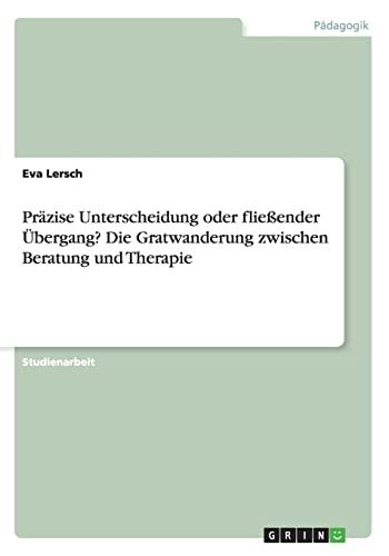 9783656853084: Präzise Unterscheidung oder fließender Übergang? Die Gratwanderung zwischen Beratung und Therapie (German Edition)