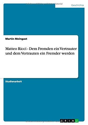 9783656854289: Matteo Ricci - Dem Fremden ein Vertrauter und dem Vertrauten ein Fremder werden