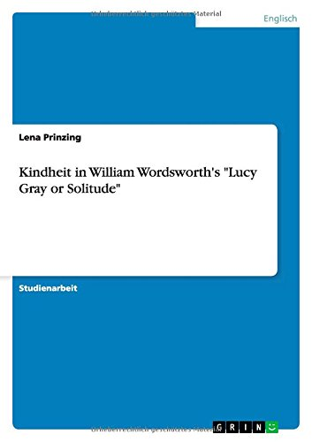 "Kindheit in William Wordsworth's ""Lucy Gray or: Lena Prinzing"
