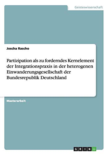 Partizipation als zu forderndes Kernelement der Integrationspraxis in der heterogenen ...