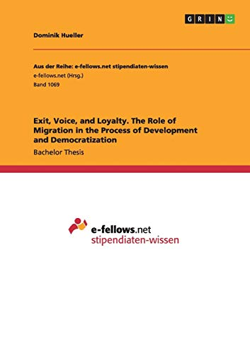 Exit, Voice, and Loyalty. The Role of Migration in the Process of Development and Democratization: ...