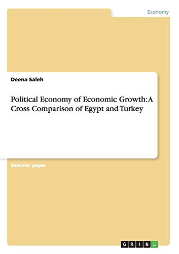 Political Economy of Economic Growth: A Cross Comparison of Egypt and Turkey (Paperback): Deena ...