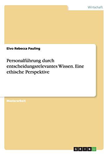 Personalführung durch entscheidungsrelevantes Wissen. Eine ethische Perspektive: Eivo Rebecca ...