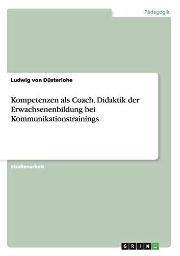 9783656866794: Kompetenzen als Coach. Didaktik der Erwachsenenbildung bei Kommunikationstrainings