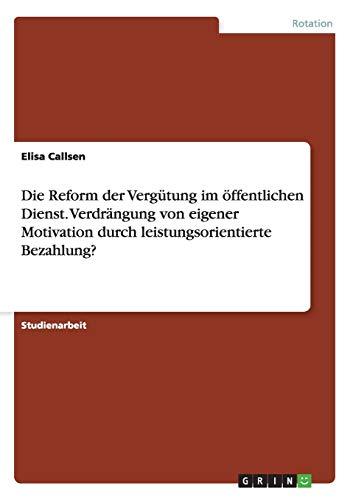 9783656868354: Die Reform der Vergütung im öffentlichen Dienst. Verdrängung von eigener Motivation durch leistungsorientierte Bezahlung? (German Edition)