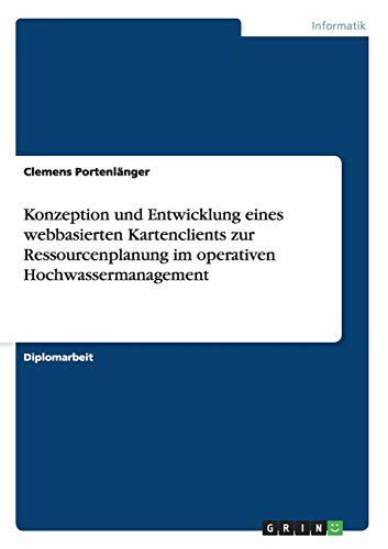 9783656869788: Konzeption und Entwicklung eines webbasierten Kartenclients zur Ressourcenplanung im operativen Hochwassermanagement (German Edition)