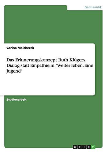 9783656869955: Das Erinnerungskonzept Ruth Klügers. Dialog statt Empathie in