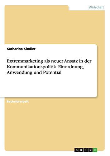 9783656870548: Extremmarketing als neuer Ansatz in der Kommunikationspolitik. Einordnung, Anwendung und Potential