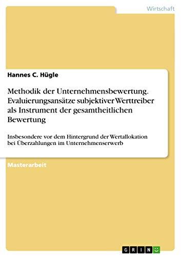 Methodik der Unternehmensbewertung. Evaluierungsansätze subjektiver Werttreiber als Instrument...