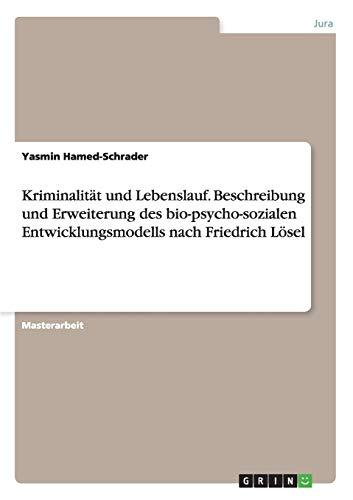 Kriminalität und Lebenslauf. Beschreibung und Erweiterung des bio-psycho-sozialen ...