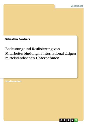 9783656876489: Bedeutung und Realisierung von Mitarbeiterbindung in international tätigen mittelständischen Unternehmen
