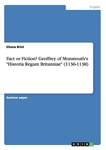 """Fact or Fiction? Geoffrey of Monmouth's """"Historia: Eliana Briel"""