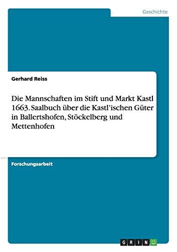 Die Mannschaften im Stift und Markt Kastl 1663. Saalbuch über die Kastl'ischen Güter...