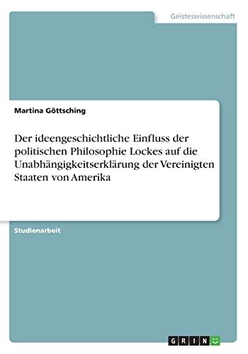 9783656883470: Der Ideengeschichtliche Einfluss Der Politischen Philosophie Lockes Auf Die Unabhangigkeitserklarung Der Vereinigten Staaten Von Amerika (German Edition)