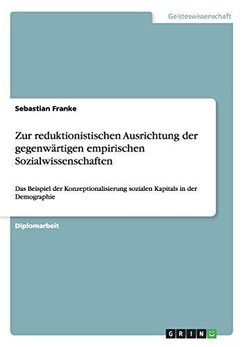 Zur reduktionistischen Ausrichtung der gegenwärtigen empirischen Sozialwissenschaften: ...