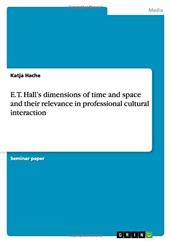 9783656890126: E. T. Hall's Dimensions of Time and Space and Their Relevance in Professional Cultural Interaction