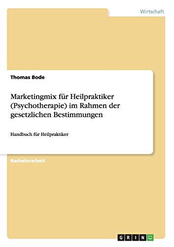 Marketingmix für Heilpraktiker (Psychotherapie) im Rahmen der gesetzlichen Bestimmungen: ...