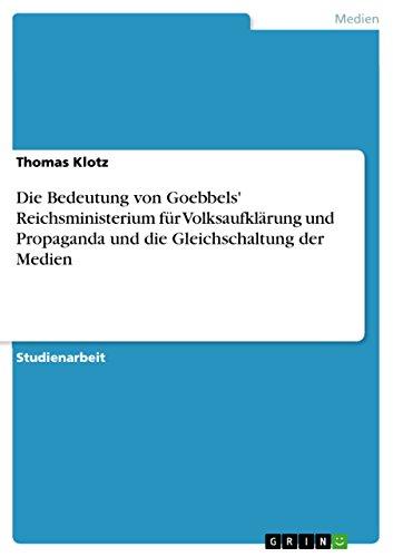 9783656891550: Die Bedeutung von Goebbels' Reichsministerium für Volksaufklärung und Propaganda und die Gleichschaltung der Medien (German Edition)