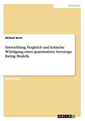 Entwicklung, Vergleich und kritische Würdigung eines quantitativen Sovereign Rating Modells: ...