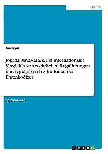 9783656895909: Journalismus-Ethik. Ein internationaler Vergleich von rechtlichen Regulierungen und regulativen Institutionen der Ehrenkodizes