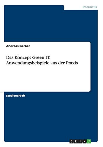 Das Konzept Green It. Anwendungsbeispiele Aus Der Praxis (Paperback): Andreas Gerber