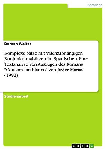 Komplexe Satze Mit Valenzabhangigen Konjunktionalsatzen Im Spanischen.: Doreen Walter