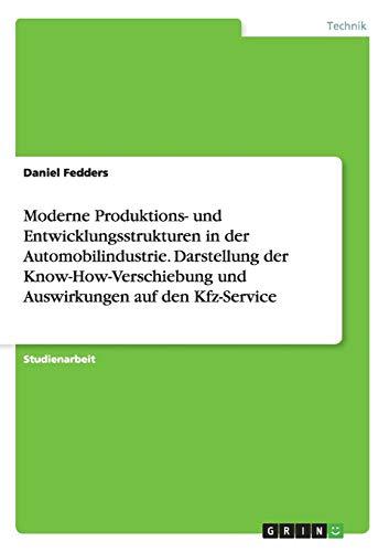 9783656899327: Moderne Produktions- und Entwicklungsstrukturen in der Automobilindustrie. Darstellung der Know-How-Verschiebung und Auswirkungen auf den Kfz-Service
