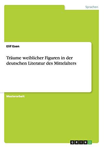 Träume weiblicher Figuren in der deutschen Literatur des Mittelalters: Elif Esen