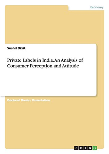 Private Labels in India. An Analysis of Consumer Perception and Attitude: Sushil Dixit
