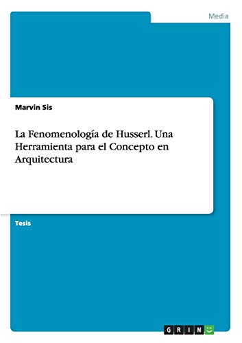 9783656920588: La Fenomenología de Husserl. Una Herramienta para el Concepto en Arquitectura (Spanish Edition)
