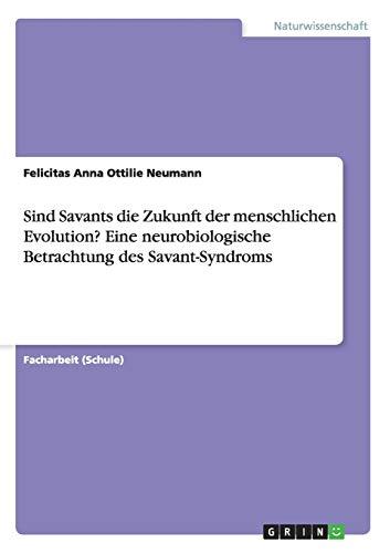 9783656928423: Sind Savants die Zukunft der menschlichen Evolution? Eine neurobiologische Betrachtung des Savant-Syndroms