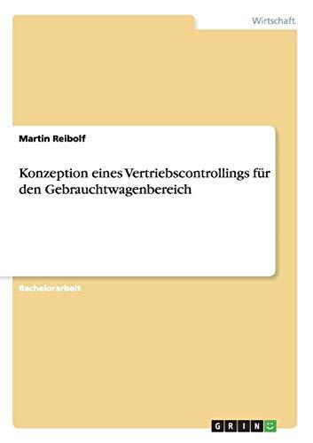 Konzeption eines Vertriebscontrollings für den Gebrauchtwagenbereich: Martin Reibolf