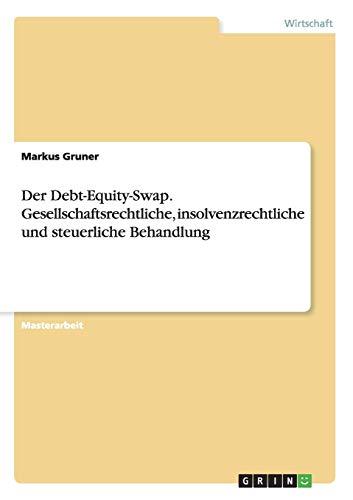 9783656932215: Der Debt-Equity-Swap. Gesellschaftsrechtliche, insolvenzrechtliche und steuerliche Behandlung