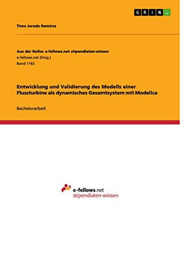 Entwicklung und Validierung des Modells einer Flussturbine als dynamisches Gesamtsystem mit ...