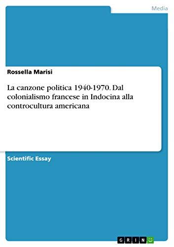 La canzone politica 1940-1970. Dal colonialismo francese in Indocina alla controcultura americana: ...