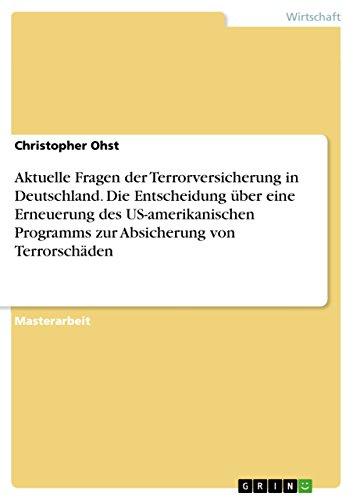 Aktuelle Fragen der Terrorversicherung in Deutschland. Die Entscheidung über eine Erneuerung ...