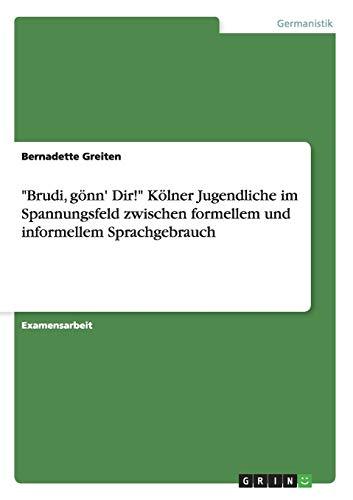 """Brudi, gönn' Dir!"""" Kölner Jugendliche im Spannungsfeld zwischen formellem und ..."""